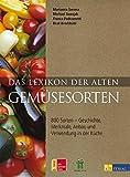 Das Lexikon der alten Gemüsesorten: 800 Sorten – Geschichte, Merkmale, Anbau und Verwendung in der Küche