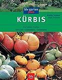 Kürbis: Die besten Sorten Anbauen • Zubereiten • Dekorieren (blv garten plus)