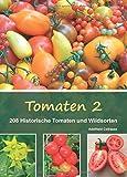 Tomaten 2: 208 Historische Tomaten und Wildsorten: 208 Historische Sorten und Wildtomaten
